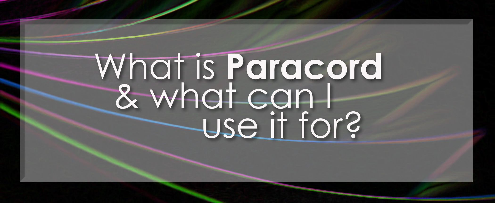 What Is Paracord and What You Can Use It For - Paracord Planet